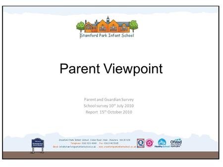 Parent Viewpoint Parent and Guardian Survey School survey 10 th July 2010 Report 15 th October 2010.