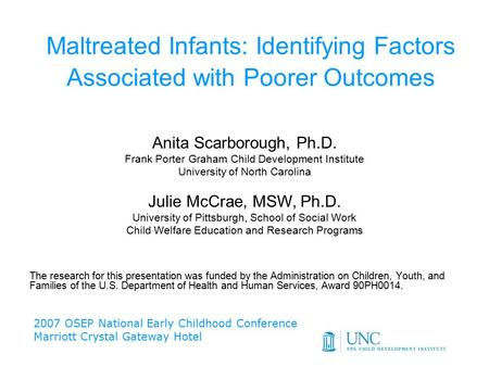 Maltreated Infants: Identifying Factors Associated with Poorer Outcomes The research for this presentation was funded by the Administration on Children,