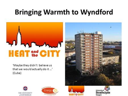 Bringing Warmth to Wyndford 'Maybe they didn't believe us that we would actually do it …' (Cube)