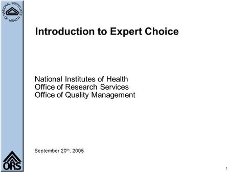 September 20 th, 2005 Introduction to Expert Choice National Institutes of Health Office of Research Services Office of Quality Management 1.