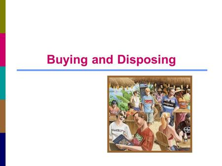 Buying and Disposing. 10-2 Issues Related to Purchase and Postpurchase Activities.