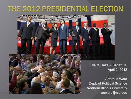 Claire Oaks – Barlett, IL April 2, 2012 Artemus Ward Dept. of Political Science Northern Illinois University
