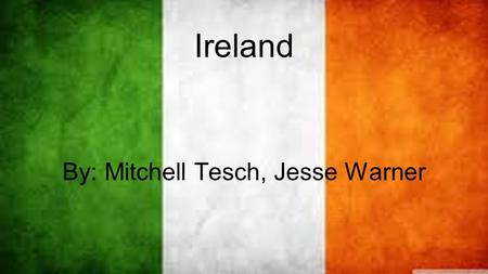 Ireland By: Mitchell Tesch, Jesse Warner. Physical Geography The island of Ireland is located in the north-west of Europe, between latitudes 51° and 56°