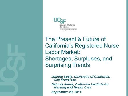 The Present & Future of California's Registered Nurse Labor Market: Shortages, Surpluses, and Surprising Trends Joanne Spetz, University of California,