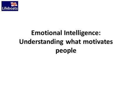 Emotional Intelligence: Understanding what motivates people