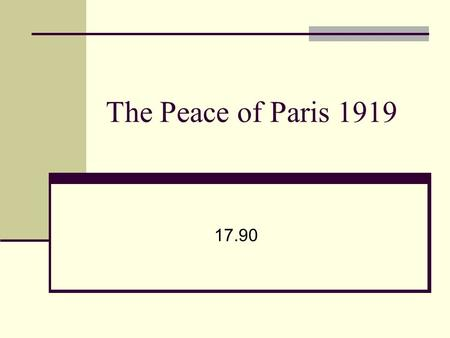 The Peace of Paris 1919 17.90. Introduction No Russia Conflict and threat of revolution in new republics Allied blockade continued Smaller side treaties.