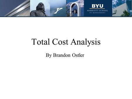 Total Cost Analysis By Brandon Ostler. Agenda Total Cost Analysis defined Nuts and Bolts Brainstorming Exercise Benefits of Total Cost Analysis How it.