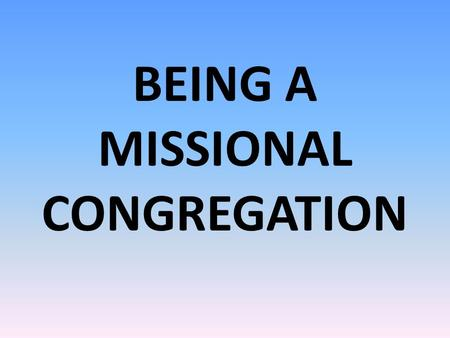 BEING A MISSIONAL CONGREGATION. ONE CHURCH – Pinelands Baptist Church DIFFERENT MISSIONAL CONGREGATIONS with each congregation having its own style /