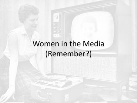 Women in the Media (Remember?).  women_should_represent_women_in_media. html.