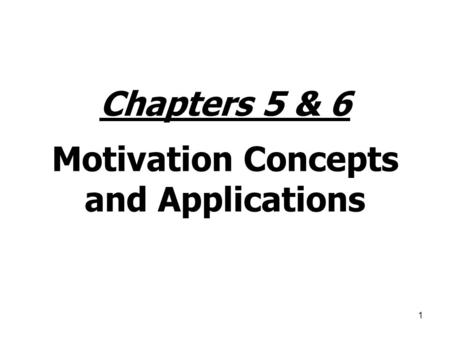 Chapters 5 & 6 Motivation Concepts and Applications
