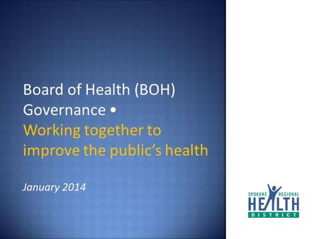 Board of Health (BOH) Governance Working together to improve the public's health January 2014.