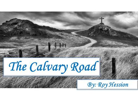 The Calvary Road By: Roy Hession. Presented by: Lost Sheep Ministries (prepared by John Overton) Presented by: Lost Sheep Ministries (prepared by John.
