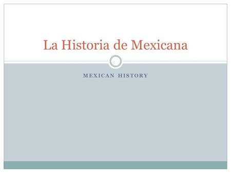 MEXICAN HISTORY La Historia de Mexicana. Latin American Colonial Society Latin American society was rooted in a tiered system of haves and have- nots.