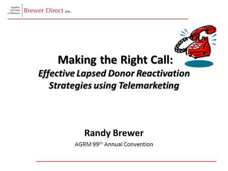 Making the Right Call: Effective Lapsed Donor Reactivation Strategies using Telemarketing Making the Right Call: Effective Lapsed Donor Reactivation Strategies.