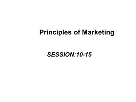 Principles of Marketing SESSION:10-15. Model of Consumer Behavior.