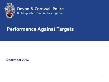 December 2013 Performance Against Targets 1. COG Lead : ACC (C&J) Trend For the 12 months to 8 December 2013 total crime has reduced by 2.7% compared.