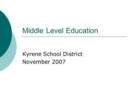 Middle Level Education Kyrene School District November 2007.