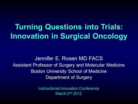 Turning Questions into Trials: Innovation in Surgical Oncology Jennifer E. Rosen MD FACS Assistant Professor of Surgery and Molecular Medicine Boston University.
