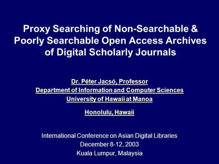 Proxy Searching of Non-Searchable & Poorly Searchable Open Access Archives of Digital Scholarly Journals Dr. Péter Jacsó, Professor Department of Information.