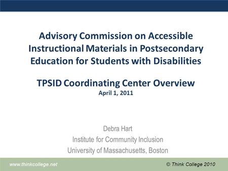 Www.thinkcollege.net© Think College 2010 Advisory Commission on Accessible Instructional Materials in Postsecondary Education for Students with Disabilities.