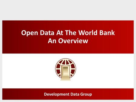 Open Data At The World Bank An Overview Development Data Group.