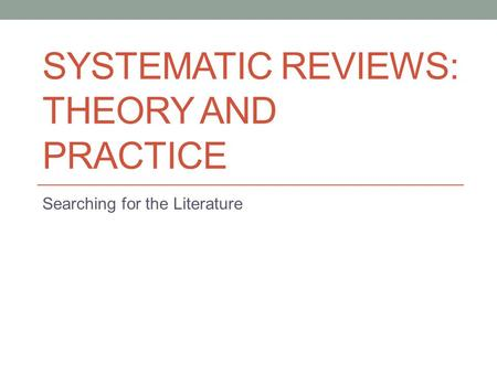 Systematic Reviews: Theory and Practice