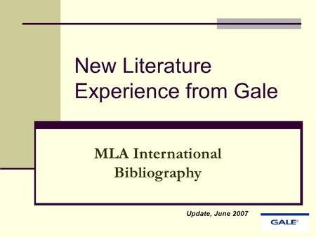New Literature Experience from Gale Update, June 2007 MLA International Bibliography.