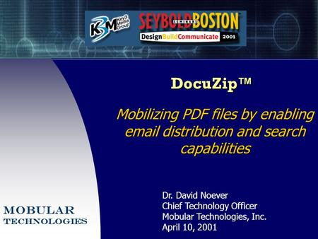 DocuZip™ Mobilizing PDF files by enabling email distribution and search capabilities Dr. David Noever Chief Technology Officer Mobular Technologies, Inc.