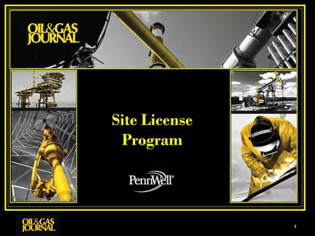 Site License Program 1. 2 Oil & Gas Journal The Oil & Gas Journal Site License program is comprised of 42 companies with 90,000 subscribers An elite club.