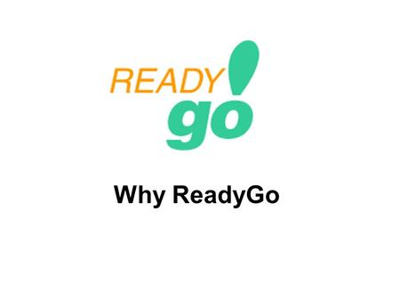Why ReadyGo. www.readygo.com ReadyGo Strategy Companies desire: Easy method to create courses Courses that run on all environments Ability for content.