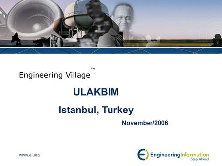 Www.ei.org Engineering Village ™ ULAKBIM Istanbul, Turkey November/2006.