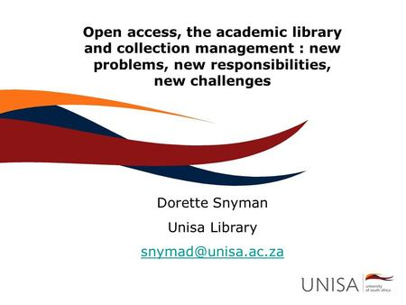 Open access, the academic library and collection management : new problems, new responsibilities, new challenges Dorette Snyman Unisa Library