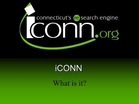 ICONN What is it? iCONN. 2 It's free It's on the Web It's available 24 x 7 It's accessible from home.