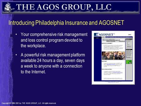 Introducing Philadelphia Insurance and AGOSNET Your comprehensive risk management and loss control program devoted to the workplace. A powerful risk management.