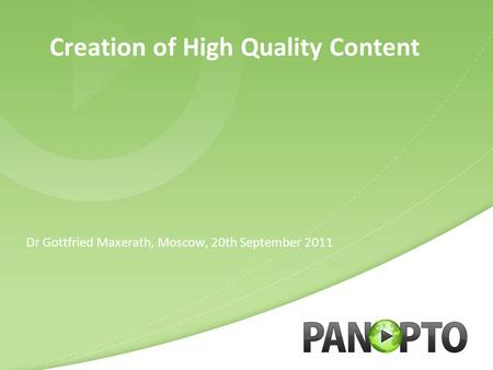 Creation of High Quality Content Dr Gottfried Maxerath, Moscow, 20th September 2011.