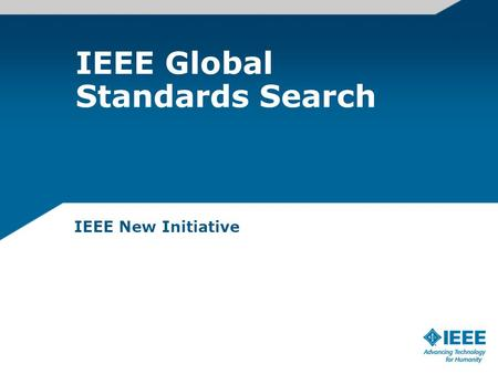 IEEE Global Standards Search IEEE New Initiative.