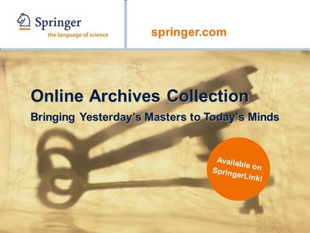 Springer.com Online Archives Collection Bringing Yesterday's Masters to Today's Minds Available on SpringerLink!