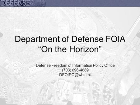"Department of Defense FOIA ""On the Horizon"" Defense Freedom of Information Policy Office (703) 696-4689"