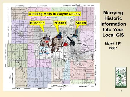 Marrying Historic Information Into Your Local GIS March 14 th 2007 1.