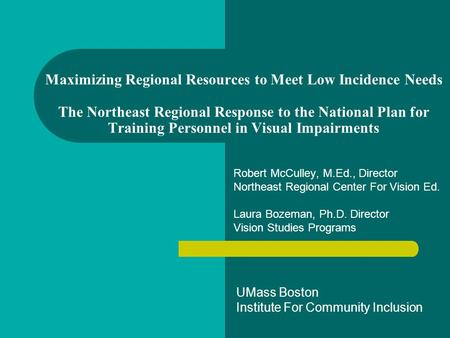 Maximizing Regional Resources to Meet Low Incidence Needs The Northeast Regional Response to the National Plan for Training Personnel in Visual Impairments.