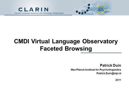 CMDI Virtual Language Observatory Faceted Browsing Patrick Duin Max Planck Institute for Psycholinguistics 2011.