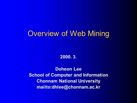 Overview of Web Mining 2000. 3. Doheon Lee School of Computer and Information Chonnam National University