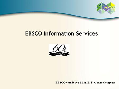 EBSCO stands for Elton B. Stephens Company EBSCO Information Services.