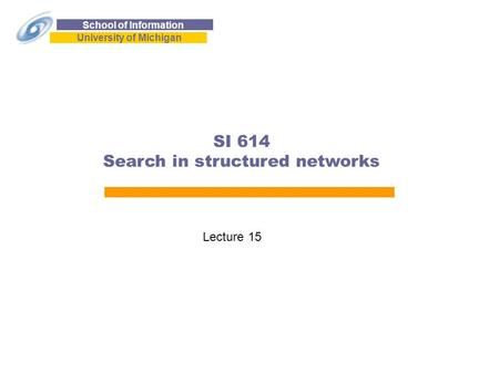 School of Information University of Michigan SI 614 Search in structured networks Lecture 15.