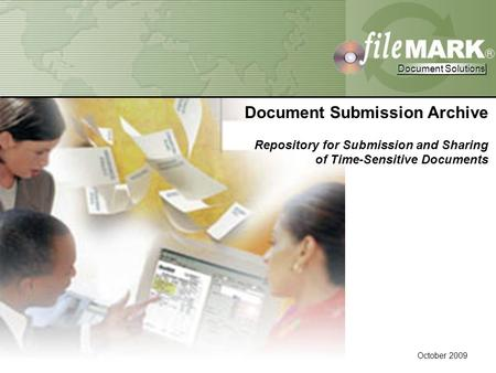 Document Solutions Document Solutions Confidential Property of FileMark Corporation Document Solutions Document Solutions October 2009 Document Submission.