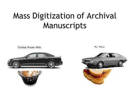 Mass Digitization of Archival Manuscripts To ThisGoing from this.
