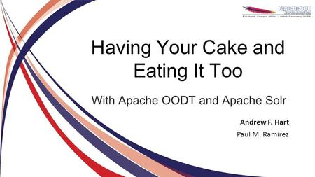 Having Your Cake and Eating It Too With Apache OODT and Apache Solr Andrew F. Hart Paul M. Ramirez.