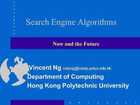 Search Engine Algorithms Vincent Ng Department of Computing Hong Kong Polytechnic University Now and the Future.