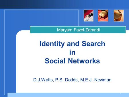 Company LOGO 1 Identity and Search in Social Networks D.J.Watts, P.S. Dodds, M.E.J. Newman Maryam Fazel-Zarandi.