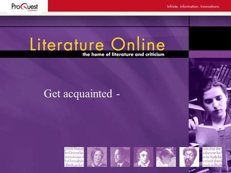 Get acquainted -. Literature Online A constantly growing and improving virtual library of English and American Literature since 1996 A premier and unchallenged.